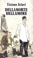 Делламорте Делламоре / О любви, о смерти